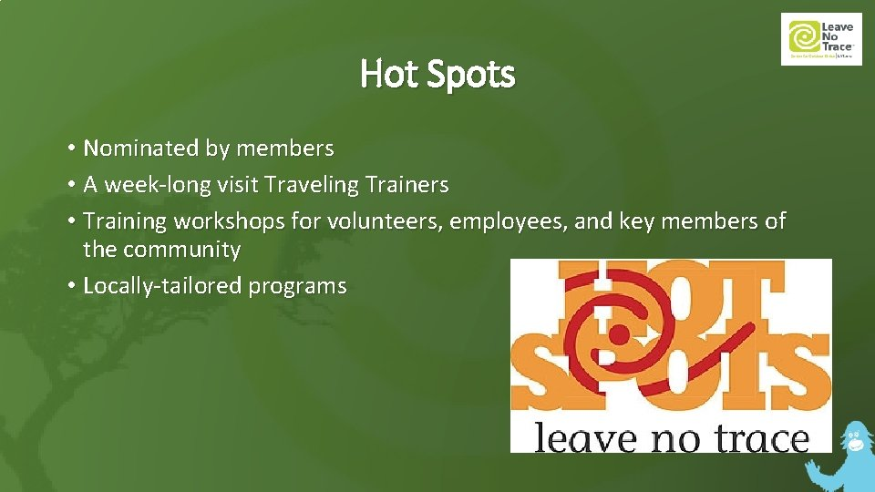 Hot Spots • Nominated by members • A week-long visit Traveling Trainers • Training