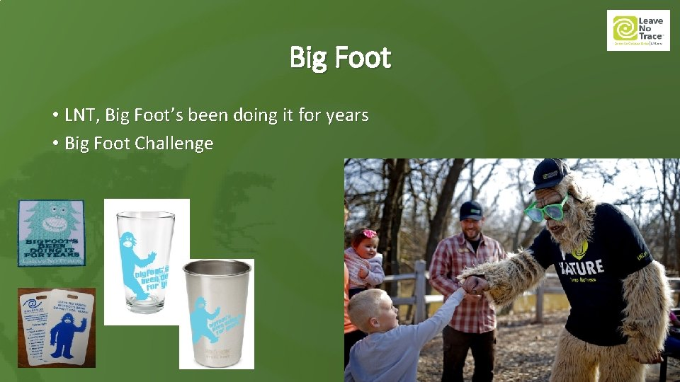 Big Foot • LNT, Big Foot's been doing it for years • Big Foot