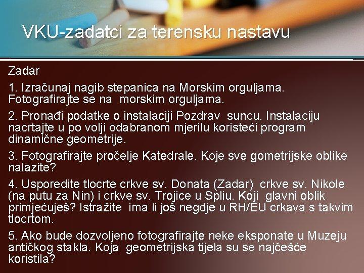 VKU-zadatci za terensku nastavu Zadar 1. Izračunaj nagib stepanica na Morskim orguljama. Fotografirajte se