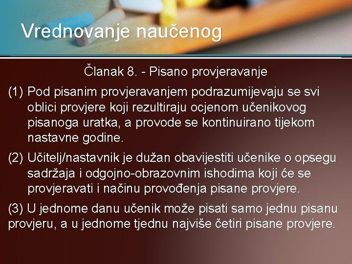 Vrednovanje naučenog Članak 8. - Pisano provjeravanje (1) Pod pisanim provjeravanjem podrazumijevaju se svi