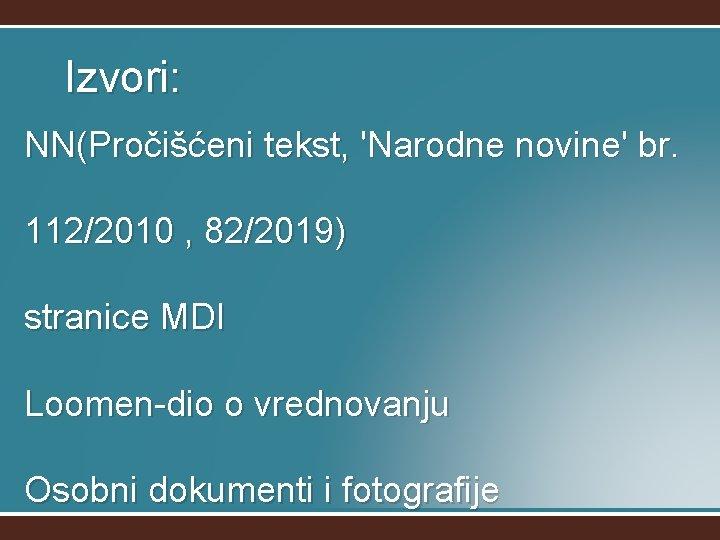 Izvori: NN(Pročišćeni tekst, 'Narodne novine' br. 112/2010 , 82/2019) stranice MDI Loomen-dio o vrednovanju