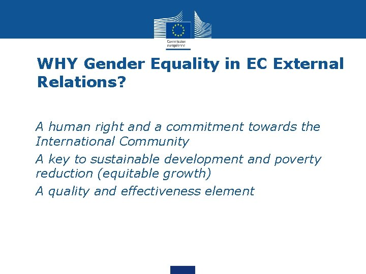 WHY Gender Equality in EC External Relations? • A human right and a commitment