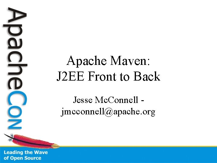 Apache Maven: J 2 EE Front to Back Jesse Mc. Connell jmcconnell@apache. org