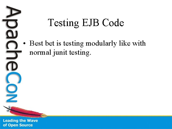Testing EJB Code • Best bet is testing modularly like with normal junit testing.