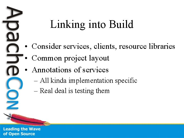 Linking into Build • Consider services, clients, resource libraries • Common project layout •