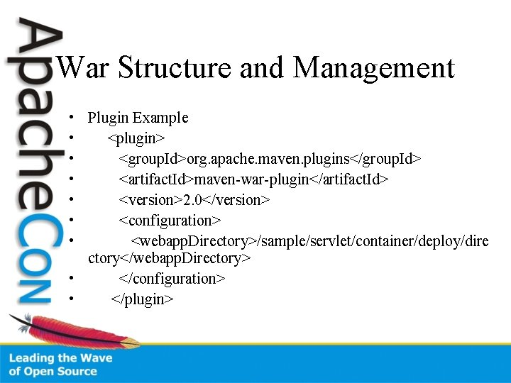 War Structure and Management • Plugin Example • <plugin> • <group. Id>org. apache. maven.