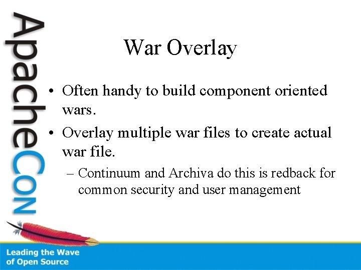 War Overlay • Often handy to build component oriented wars. • Overlay multiple war