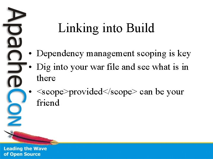 Linking into Build • Dependency management scoping is key • Dig into your war
