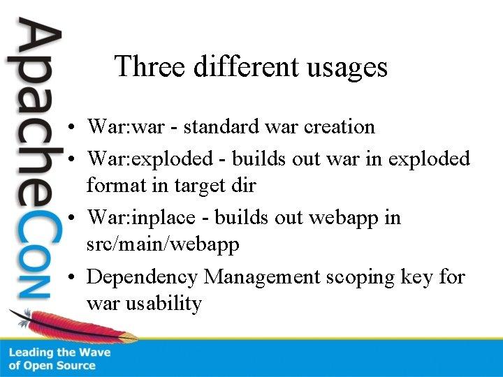 Three different usages • War: war - standard war creation • War: exploded -