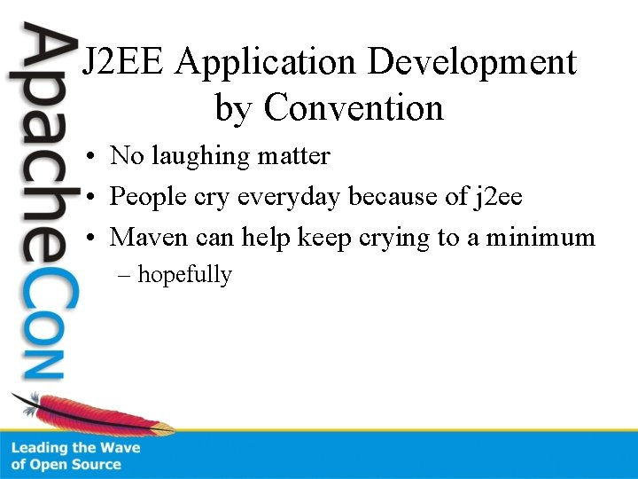 J 2 EE Application Development by Convention • No laughing matter • People cry