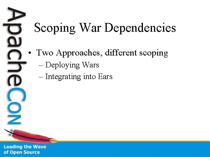 Scoping War Dependencies • Two Approaches, different scoping – Deploying Wars – Integrating into
