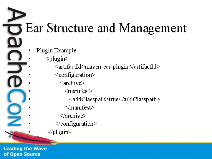 Ear Structure and Management • Plugin Example • <plugin> • <artifact. Id>maven-ear-plugin</artifact. Id> •