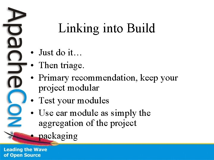 Linking into Build • Just do it… • Then triage. • Primary recommendation, keep
