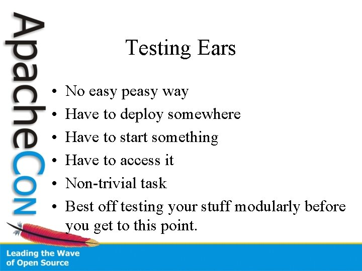 Testing Ears • • • No easy peasy way Have to deploy somewhere Have