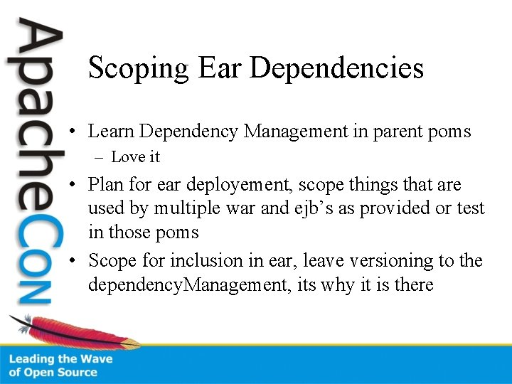 Scoping Ear Dependencies • Learn Dependency Management in parent poms – Love it •
