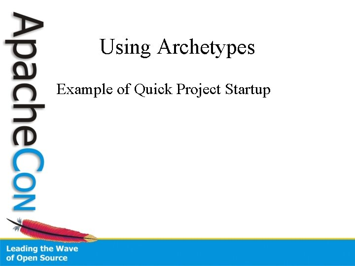 Using Archetypes Example of Quick Project Startup