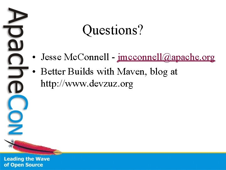 Questions? • Jesse Mc. Connell - jmcconnell@apache. org • Better Builds with Maven, blog