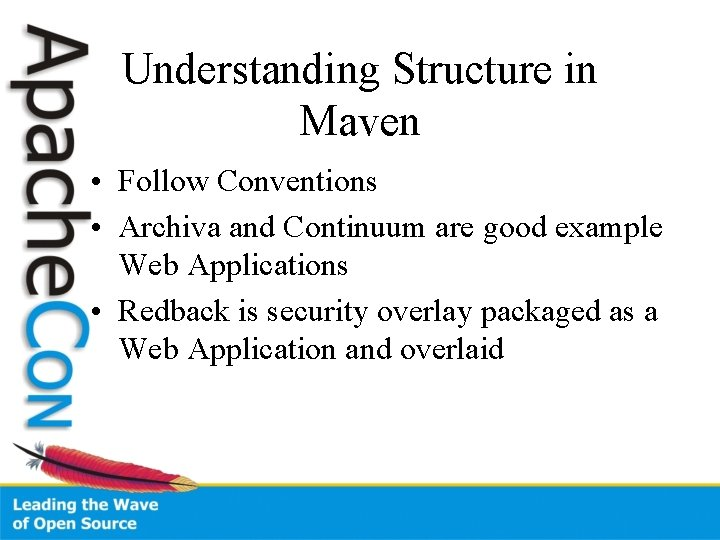 Understanding Structure in Maven • Follow Conventions • Archiva and Continuum are good example