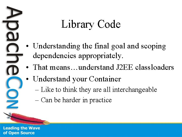 Library Code • Understanding the final goal and scoping dependencies appropriately. • That means…understand