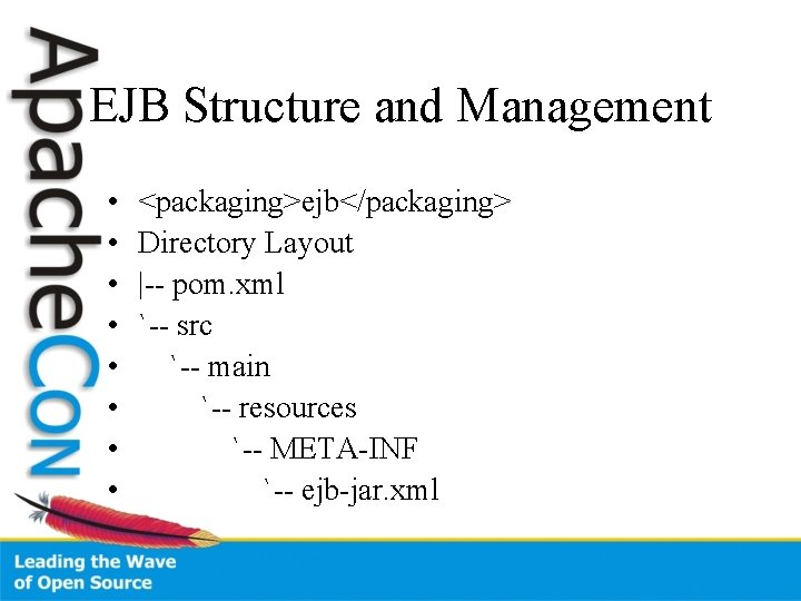 EJB Structure and Management • • <packaging>ejb</packaging> Directory Layout  -- pom. xml `-- src