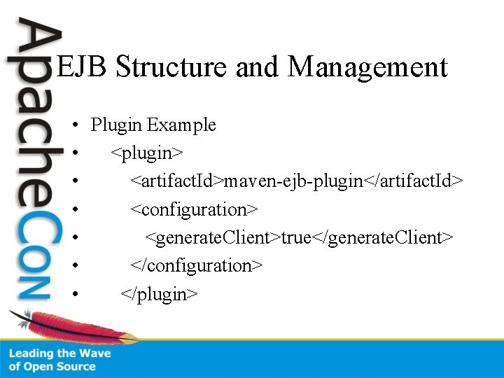 EJB Structure and Management • Plugin Example • <plugin> • <artifact. Id>maven-ejb-plugin</artifact. Id> •