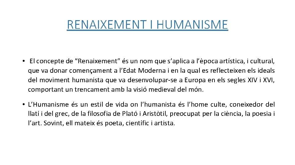 """RENAIXEMENT I HUMANISME • El concepte de """"Renaixement"""" és un nom que s'aplica a"""