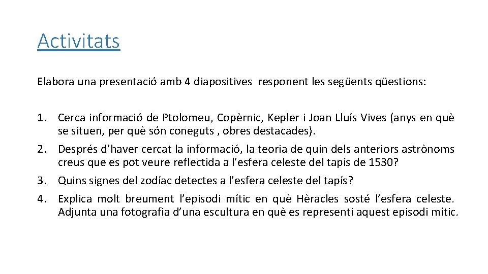 Activitats Elabora una presentació amb 4 diapositives responent les següents qüestions: 1. Cerca informació