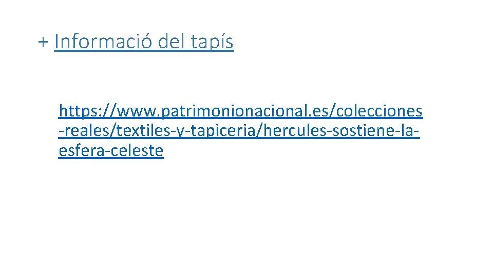 + Informació del tapís https: //www. patrimonionacional. es/colecciones -reales/textiles-y-tapiceria/hercules-sostiene-laesfera-celeste