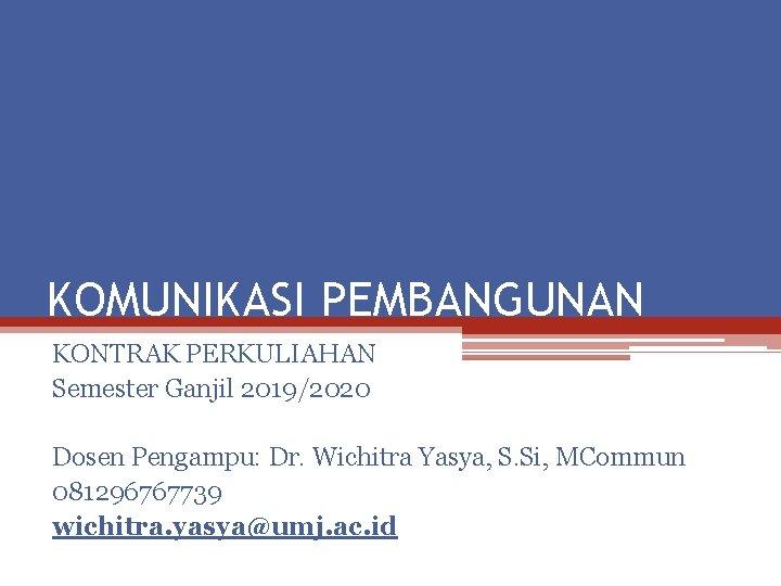 KOMUNIKASI PEMBANGUNAN KONTRAK PERKULIAHAN Semester Ganjil 2019/2020 Dosen Pengampu: Dr. Wichitra Yasya, S. Si,