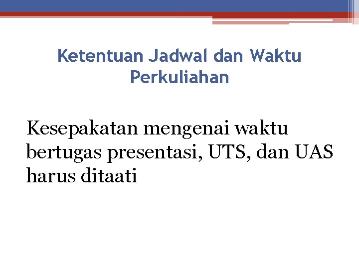 Ketentuan Jadwal dan Waktu Perkuliahan Kesepakatan mengenai waktu bertugas presentasi, UTS, dan UAS harus