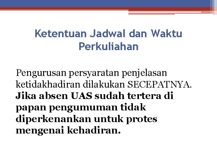 Ketentuan Jadwal dan Waktu Perkuliahan Pengurusan persyaratan penjelasan ketidakhadiran dilakukan SECEPATNYA. Jika absen UAS