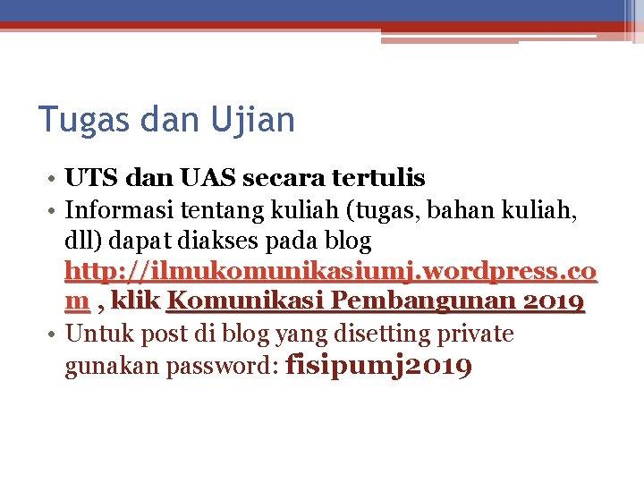 Tugas dan Ujian • UTS dan UAS secara tertulis • Informasi tentang kuliah (tugas,