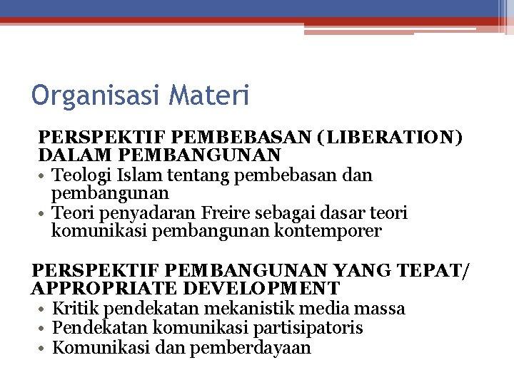 Organisasi Materi PERSPEKTIF PEMBEBASAN (LIBERATION) DALAM PEMBANGUNAN • Teologi Islam tentang pembebasan dan pembangunan