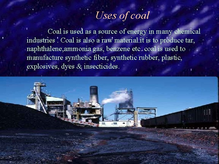 Uses of coal Coal is used as a source of energy in many chemical