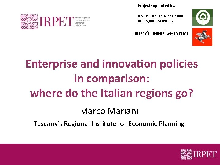 Project supported by: AISRe – Italian Association of Regional Sciences Tuscany's Regional Government Enterprise