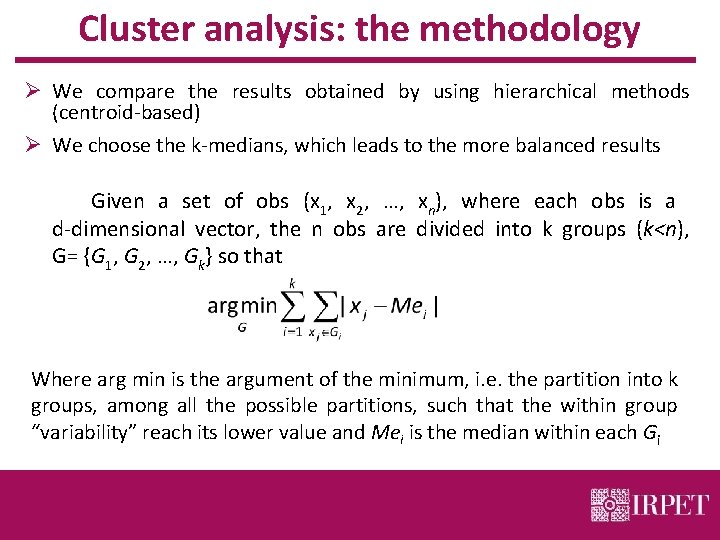 Cluster analysis: the methodology Ø We compare the results obtained by using hierarchical methods