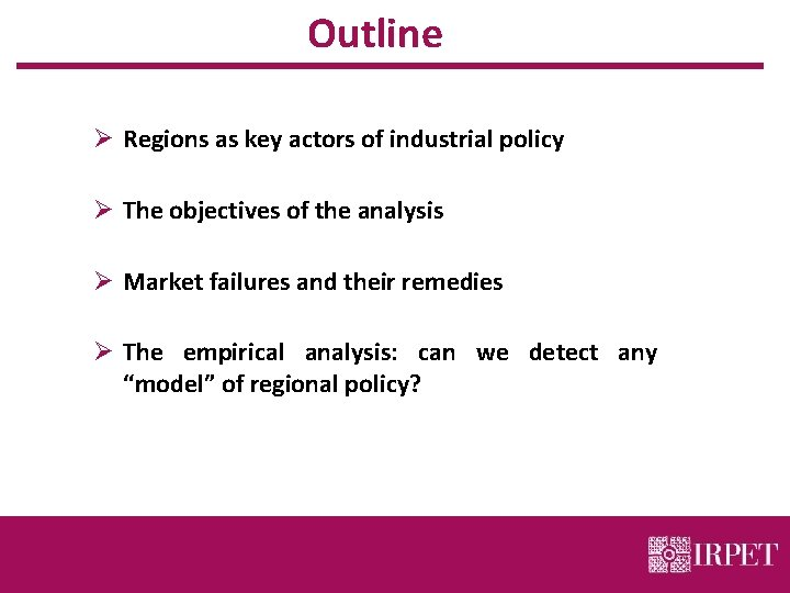 Outline Ø Regions as key actors of industrial policy Ø The objectives of the