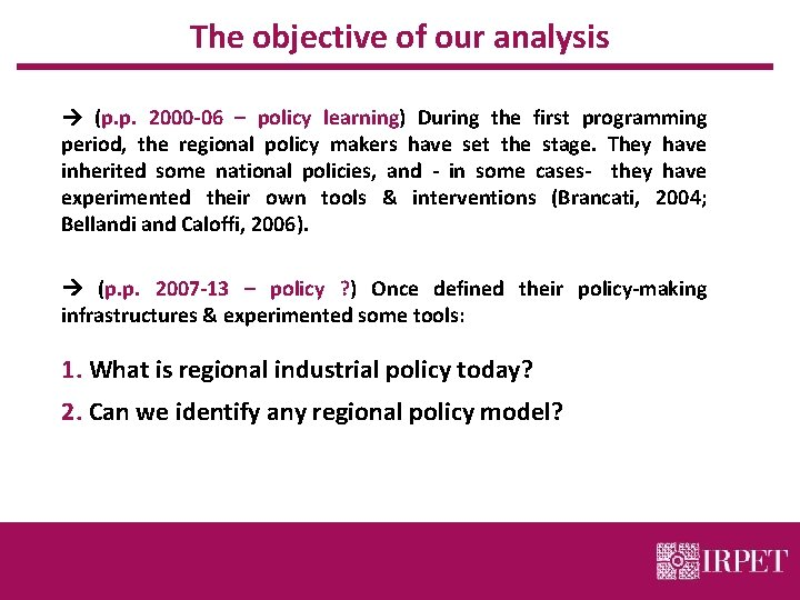 The objective of our analysis (p. p. 2000 -06 – policy learning) During the
