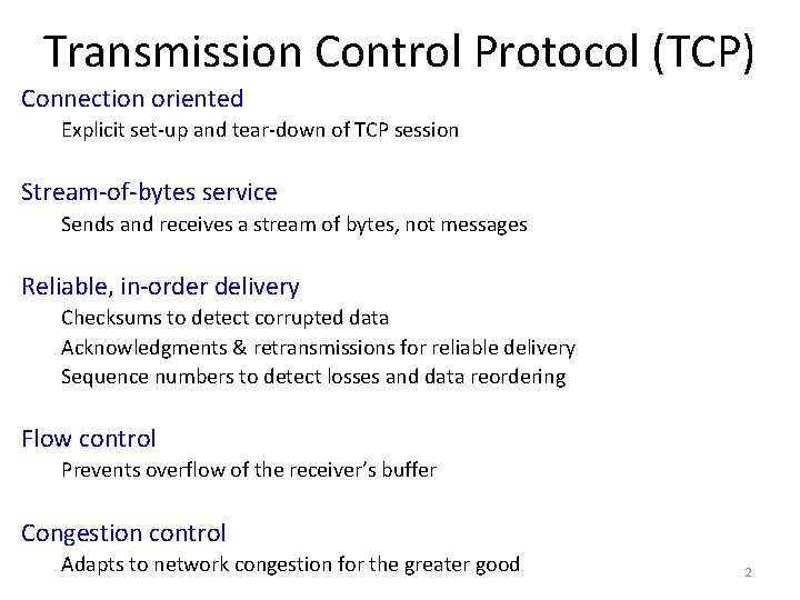 Transmission Control Protocol (TCP) Connection oriented Explicit set-up and tear-down of TCP session Stream-of-bytes