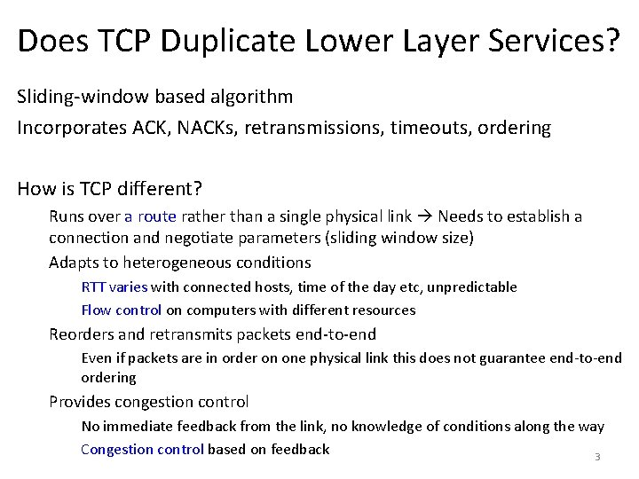 Does TCP Duplicate Lower Layer Services? Sliding-window based algorithm Incorporates ACK, NACKs, retransmissions, timeouts,