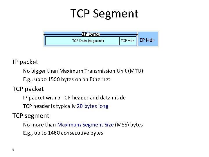 TCP Segment IP Data TCP Data (segment) TCP Hdr IP packet No bigger than