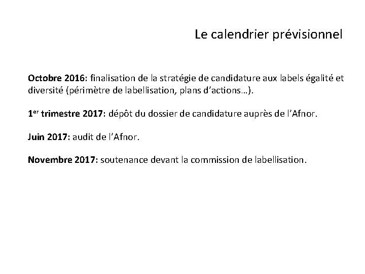 Le calendrier prévisionnel Octobre 2016: finalisation de la stratégie de candidature aux labels égalité