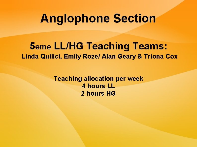Anglophone Section 5 eme LL/HG Teaching Teams: Linda Quilici, Emily Roze/ Alan Geary &
