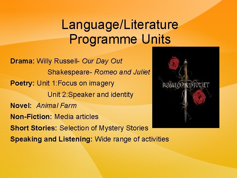 Language/Literature Programme Units Drama: Willy Russell- Our Day Out Shakespeare- Romeo and Juliet Poetry: