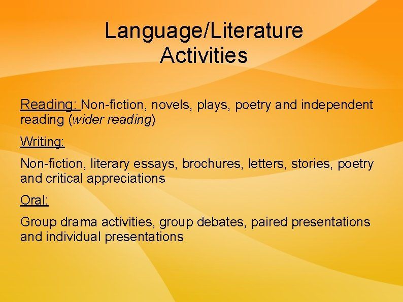 Language/Literature Activities Reading: Non-fiction, novels, plays, poetry and independent reading (wider reading) Writing: Non-fiction,