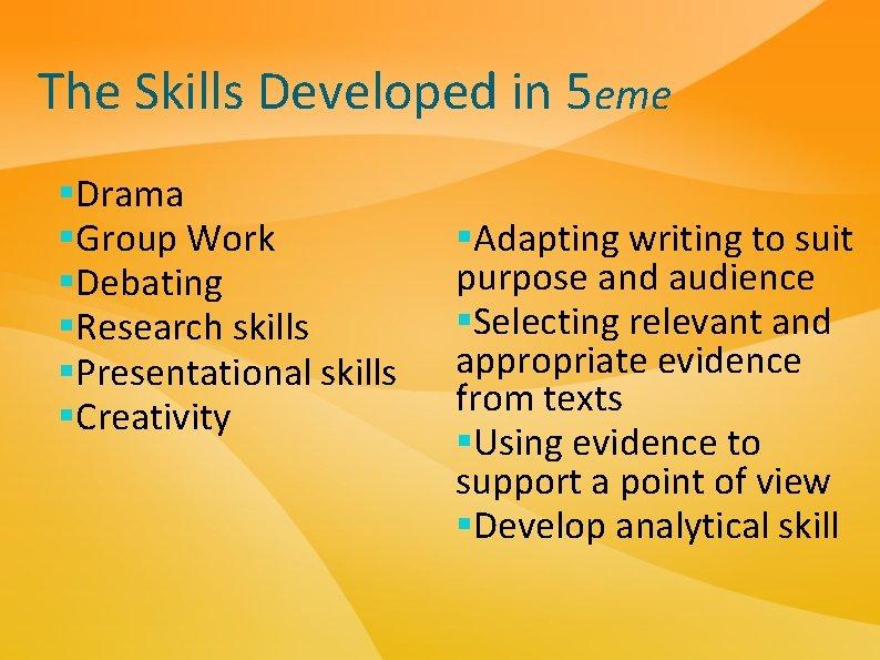 The Skills Developed in 5 eme §Drama §Group Work §Debating §Research skills §Presentational skills