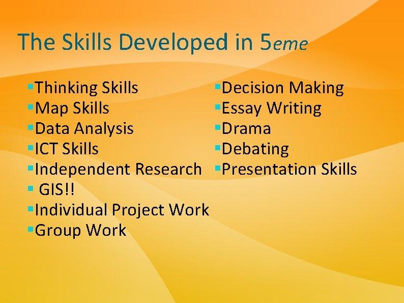 The Skills Developed in 5 eme §Decision Making §Thinking Skills §Essay Writing §Map Skills