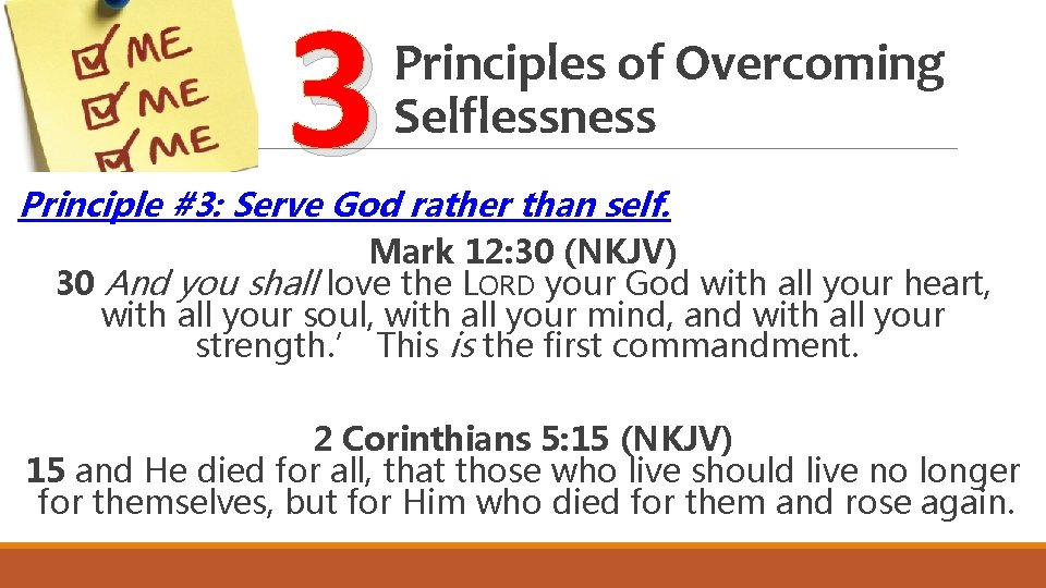 3 Principles of Overcoming Selflessness Principle #3: Serve God rather than self. Mark 12: