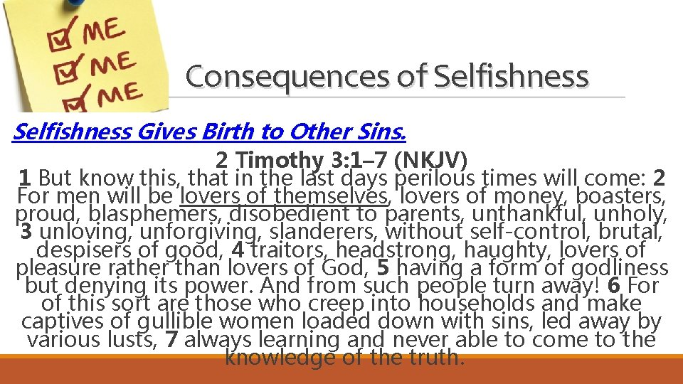 Consequences of Selfishness Gives Birth to Other Sins. 2 Timothy 3: 1– 7 (NKJV)