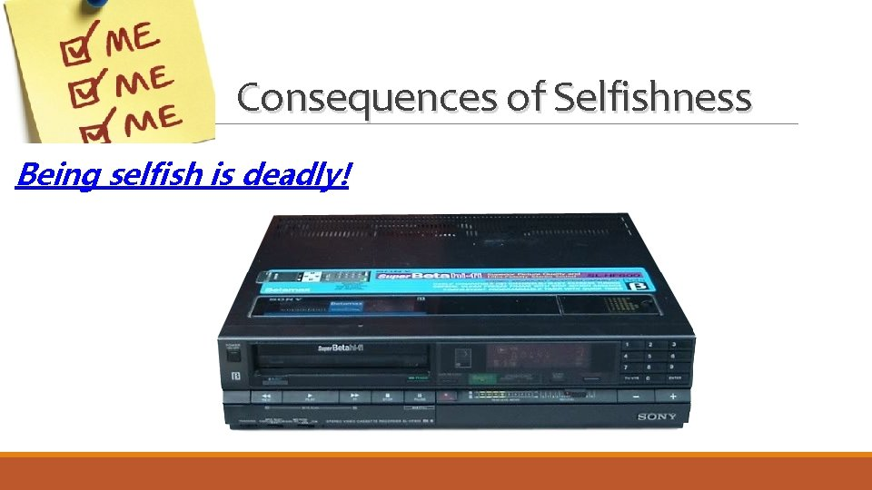 Consequences of Selfishness Being selfish is deadly!